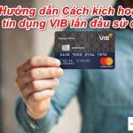 Hướng dẫn Cách kích hoạt thẻ tín dụng VIB lần đầu sử dụng