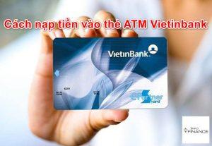 Cách Nạp Tiền Vào Thẻ ATM Vietinbank qua cây ATM miễn phí 2021