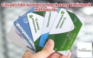 Chuyển tiền từ Vietcombank sang Vietinbank mất bao lâu
