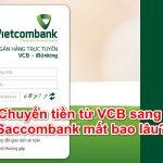 Chuyển tiền từ Vietcombank sang Sacombank mất bao lâu 2021?