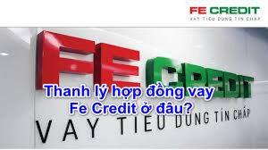 Muốn thanh lý hợp đồng vay Fe Credit thì ở đâu, thủ tục, phí?