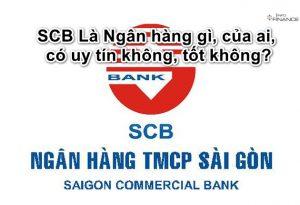 SCB Là Ngân hàng gì, có an toàn, có tốt không, thuộc nhóm nào 2021?