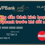Hướng dẫn Cách kích hoạt thẻ ATM Vpbank trước khi đổi mã pin