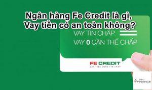 Ngân hàng Fe Credit là gì, Có nên vay tiền và làm thẻ tín dụng?