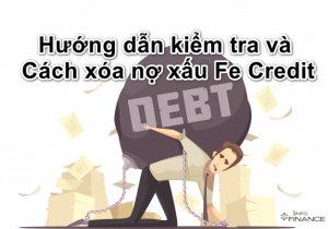 Hướng dẫn kiểm tra và Cách xóa nợ xấu Fe Credit 2020