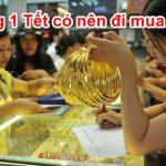 Mùng 1 Tết có nên đi mua vàng không? Nên mua trước hay sau tết 2021