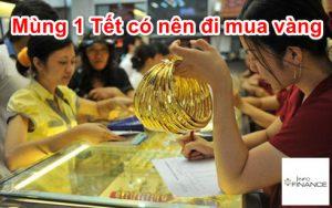 Mùng 1 Tết có nên đi mua vàng không? Nên mua trước hay sau tết?