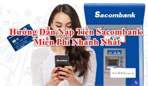 Hướng dẫn Cách Nạp Tiền Vào Thẻ ATM Sacombank miễn phí