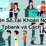 Quên Số Tài Khoản Ngân Hàng Tpbank và Cách Kiểm tra Lấy Lại
