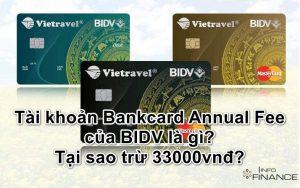 BIDV trừ 33.000 là phí gì? Bankcard Annual Fee của BIDV là gì?