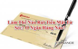 Cheque là gì? Đặc điểm, phân loại và cách rút tiền mặt Séc