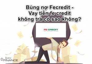 Bùng nợ Fecredit – Vay tiền fe credit không trả có sao không?