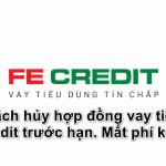 Cách hủy hợp đồng vay tiền Fe Credit trước hạn. Hủy hồ sơ chưa giải ngân