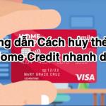 Hướng dẫn Cách hủy thẻ tín dụng Home Credit nhanh dễ nhất