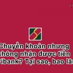 Chuyển khoản thành công nhưng không nhận được tiền Agribank? Tại sao, bao lâu?