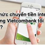 Hạn mức chuyển tiền internet banking Vietcombank tối đa bao nhiêu?