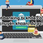 Internet banking bị khóa có rút tiền (nhận chuyển khoản) được không