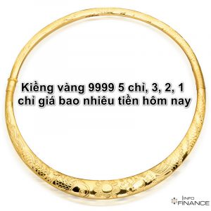 Kiềng vàng 9999 5 chỉ, 3, 2, 1 chỉ giá bao nhiêu tiền hôm nay 2020?