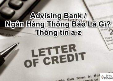 Advising Bank / Ngân Hàng Thông Báo Là Gì? Thông tin a-z