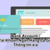 Bank Account / Tài Khoản Ngân Hàng Là Gì? Thông tin a-z