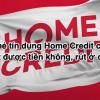 Thẻ tín dụng Home Credit có rút được tiền không, rút ở đâu?