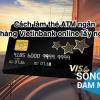 Cách làm thẻ ATM ngân hàng Vietinbank online lấy ngay 2020
