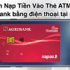 Cách Nạp Tiền Vào Thẻ ATM Agribank bằng điện thoại, cây atm 2021