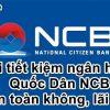 Gửi tiết kiệm ngân hàng Quốc Dân NCB có an toàn không? Có nên gửi không 2020