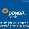 Cách làm thẻ ATM ngân hàng Đông Á online lấy ngay 2020