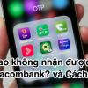 Tại sao không nhận được mã OTP Sacombank? và Cách lấy lại