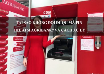 Tại sao không đổi được mã pin thẻ ATM Agribank? và Cách xử lý