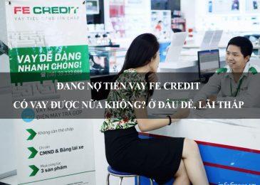 Đang nợ tiền vay Fe Credit có vay được nữa không? Ở đâu dễ, lãi thấp