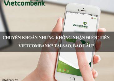 Chuyển khoản nhưng không nhận được tiền Vietcombank? Lỗi gì, Tại sao, bao lâu?