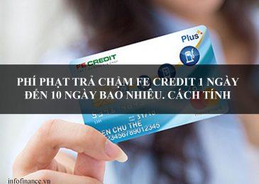Phí phạt trả chậm fe credit 1 ngày đến 10 ngày bao nhiêu. Cách tính