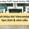 Cách khóa Thẻ ATM Vietcombank tạm thời và khẩn cấp trên điện thoại