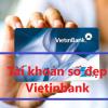 Mở tài khoản số đẹp Vietinbank. Cách mua, chọn số vip, phong thủy miễn phí