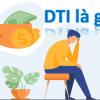 DTI trong ngân hàng, tài chính là gì? thông tin A-Z