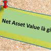 Net asset value NAV giá trị ròng trong tài chính ngân hàng là gì?