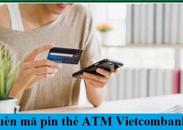 Quên mã Pin thẻ ATM ngân hàng Vietcombank phải làm sao lấy lại