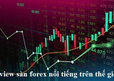 Review 10 sàn Forex tốt và uy tín nhất thế giới cho Trader Việt nam 2021